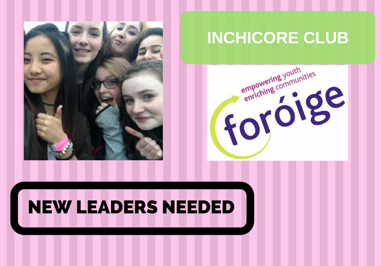 Itchin to get involved in a New Foróige Club in Inchicore? New Leaders Sought!
